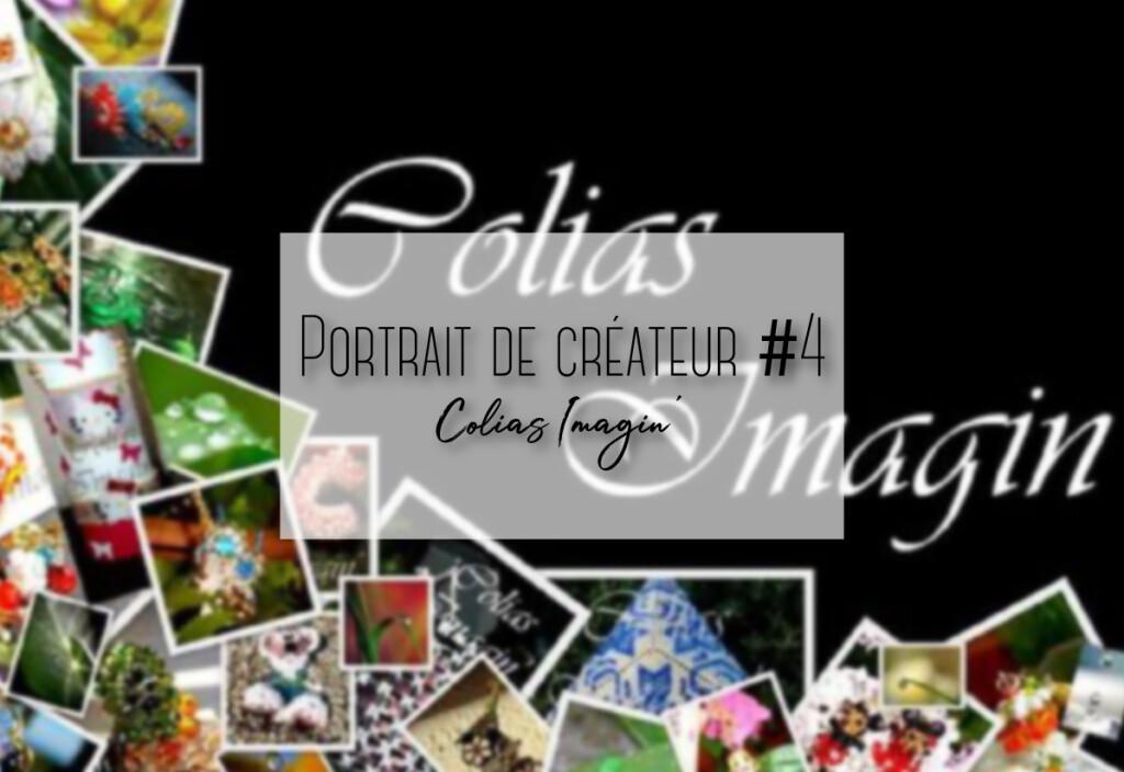 Portrait de créateur #4 : Colias Imagin'