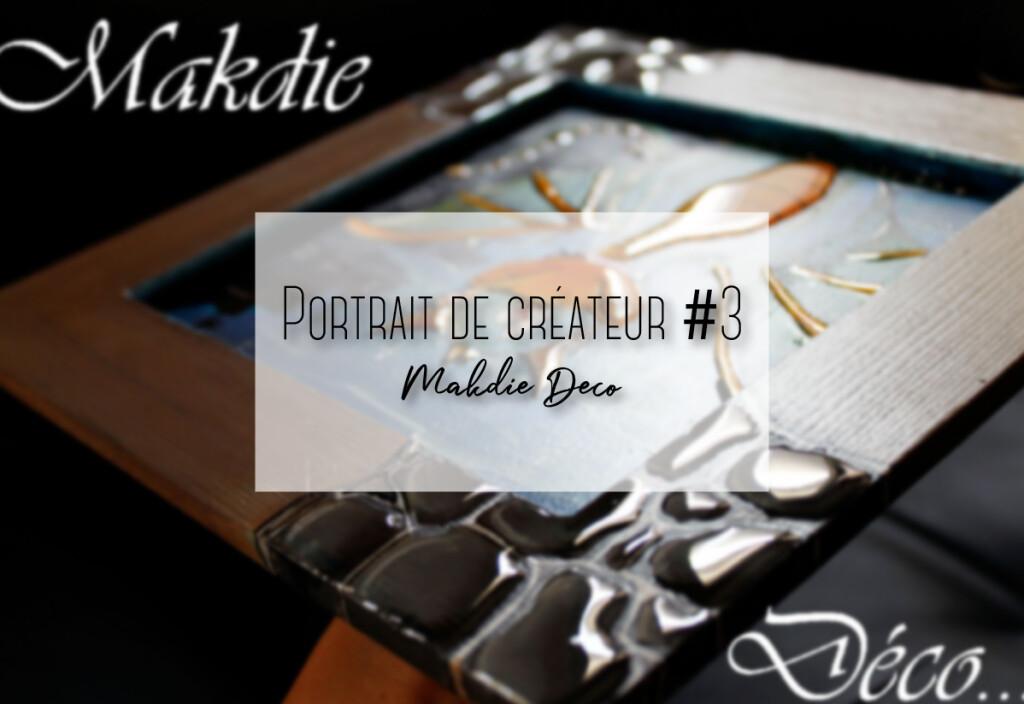 Portrait de créateur #3 Makdie Déco