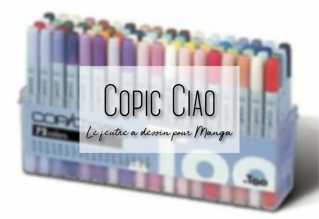 Copic Ciao : le feutre à dessin pour Manga