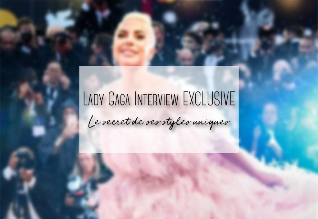 Lady Gaga Interview EXCLUSIVE : le secret de ses styles uniques