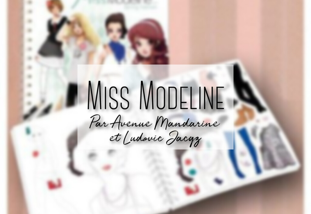 Miss Modeline par Avenue Mandarine et Ludovic Jacqz