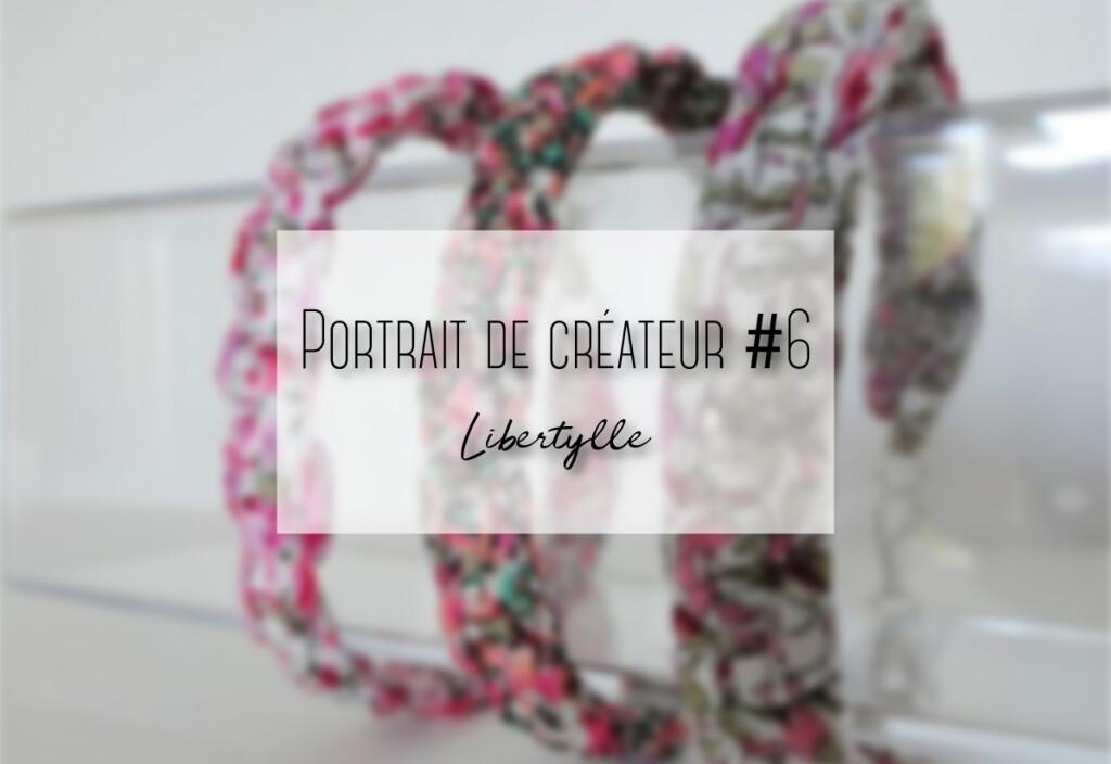 Portrait de créateur #6 : Libertylle