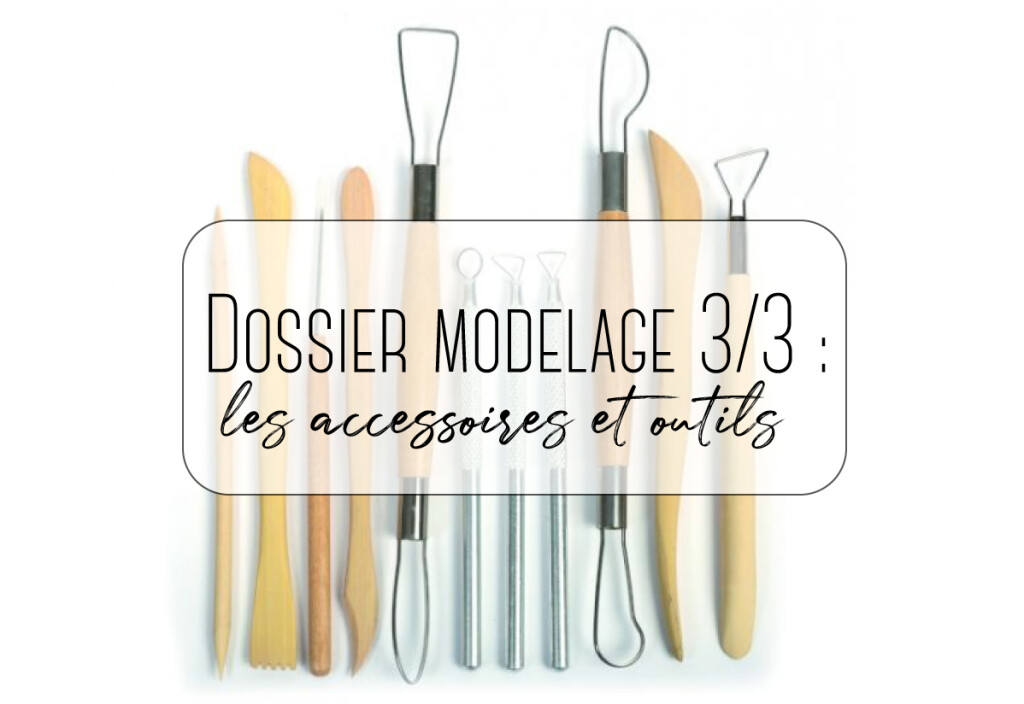 dossier modelage accessoires et outils