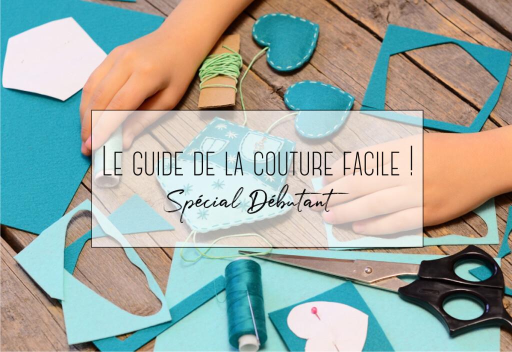 Le guide de la couture facile ! Spécial Débutant
