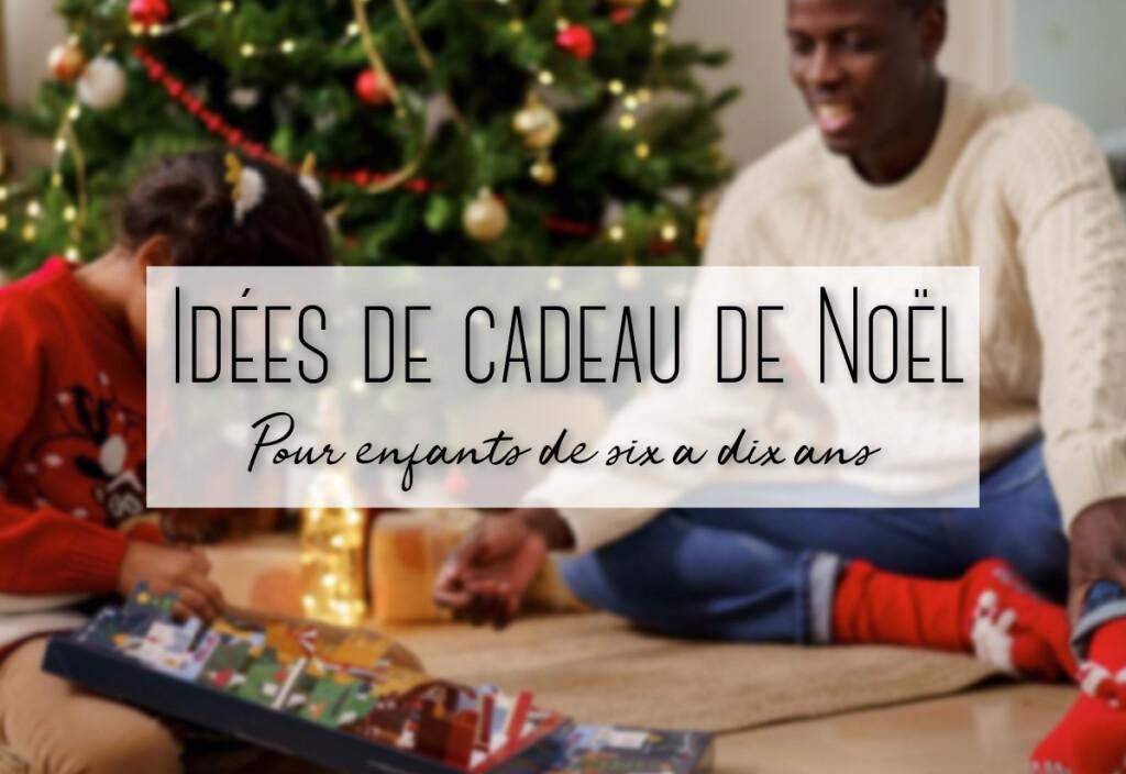 Idées cadeaux de Noël pour enfants de 6 à 10 ans