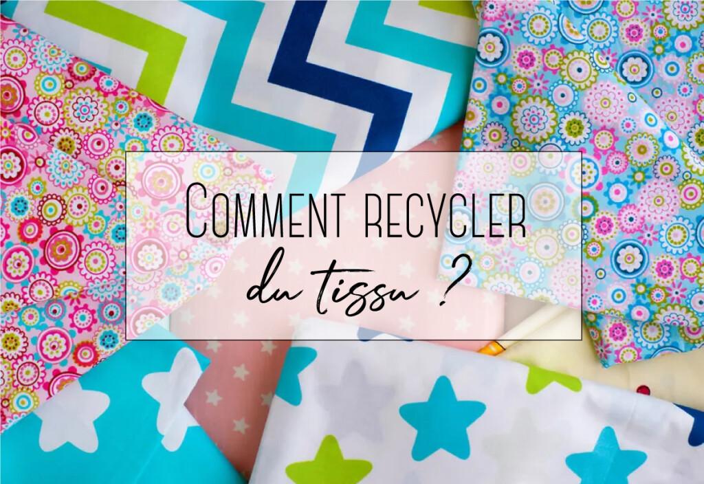 Comment recycler du tissu ?