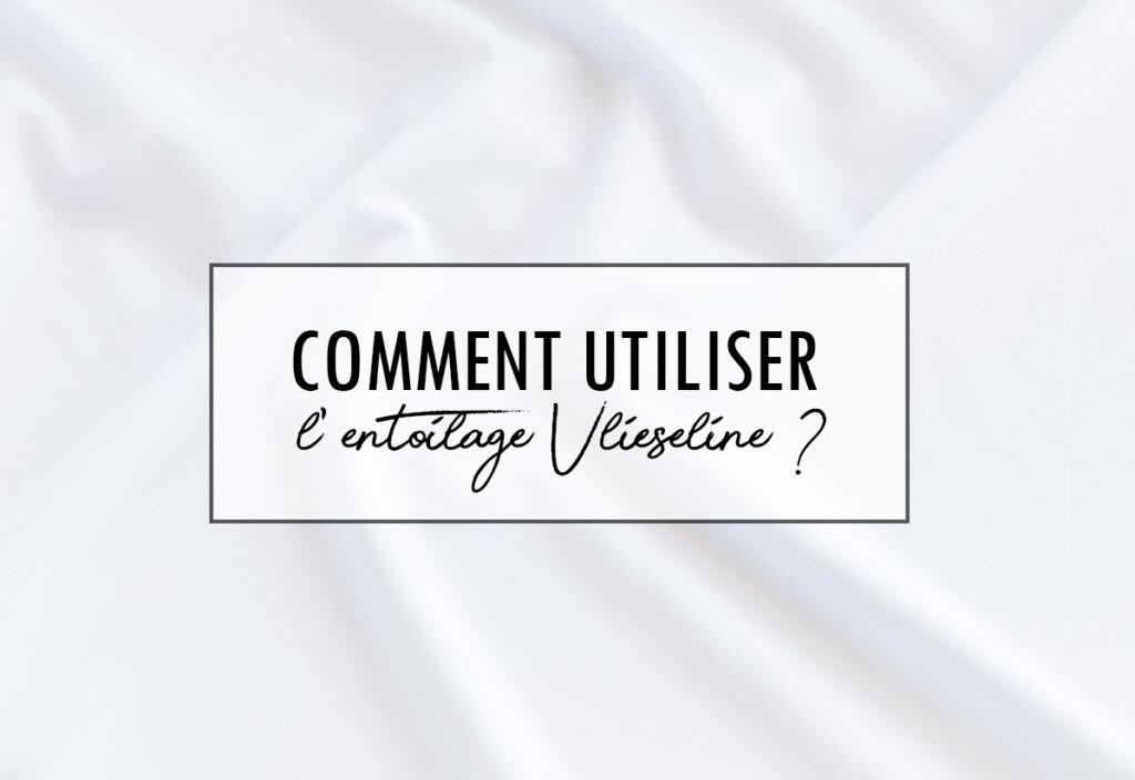 Blog-comment-utiliser-la-vlieseline-1024x704