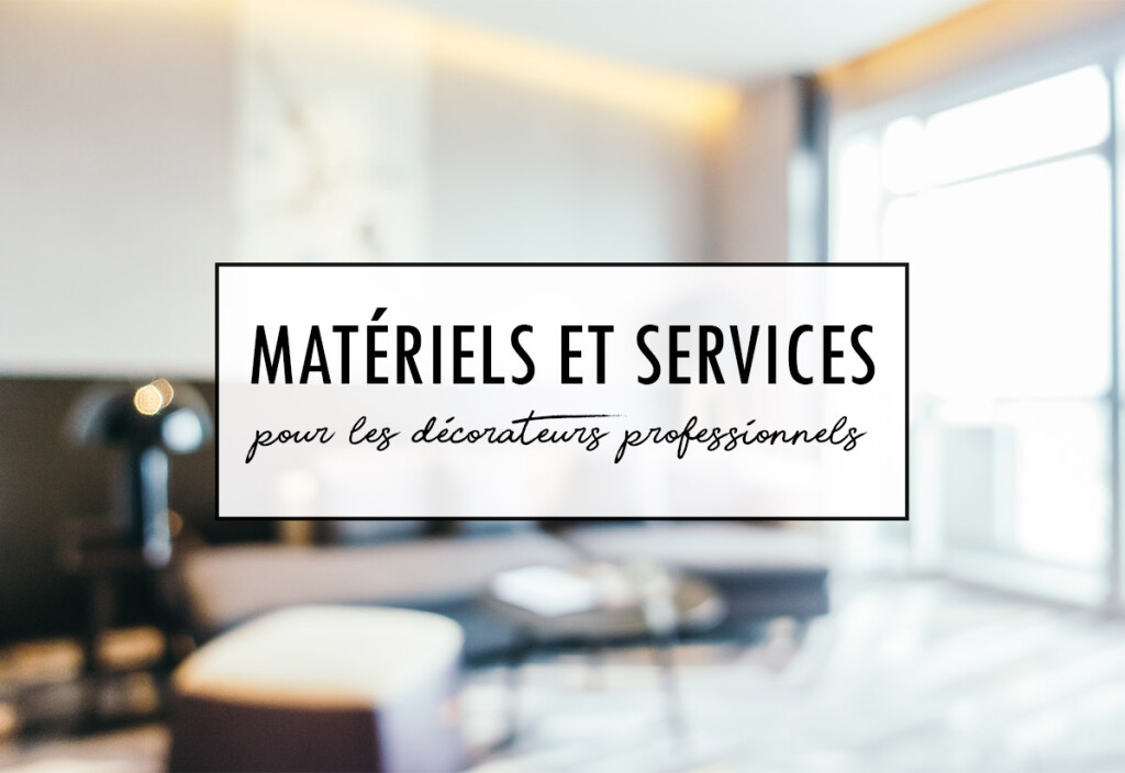 Matériel et services pour les décorateurs professionnels