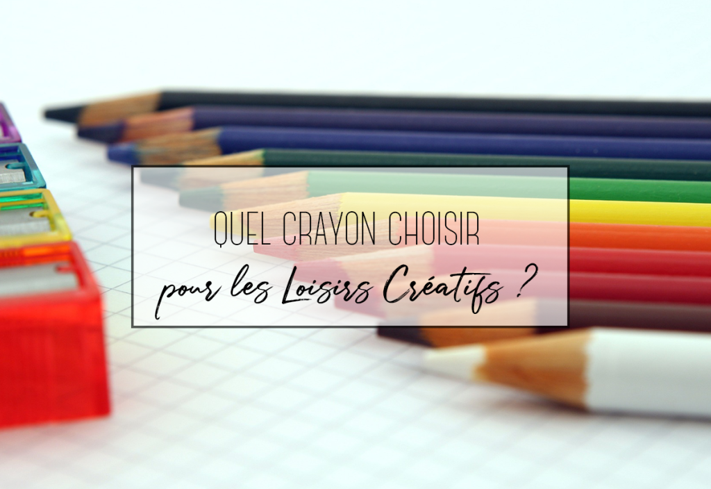 Quel crayon utiliser en loisirs créatifs ?