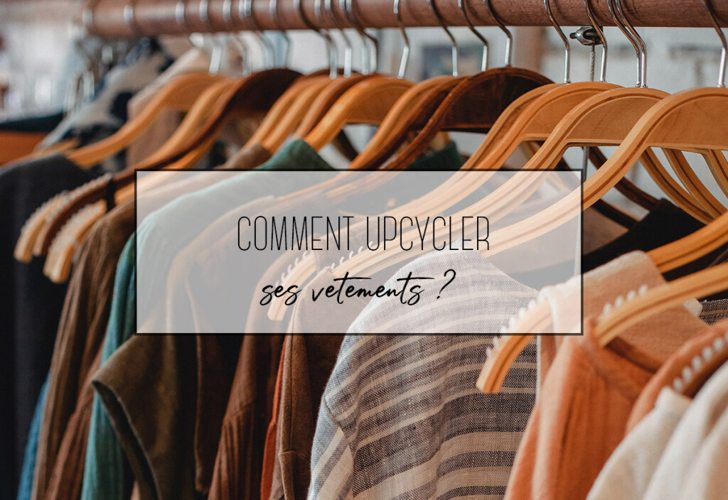 Comment upcycler ses vêtements ?