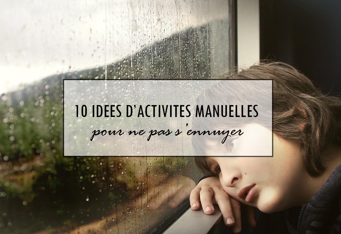 10 idées d'activités manuelles à faire quand on s'ennuie