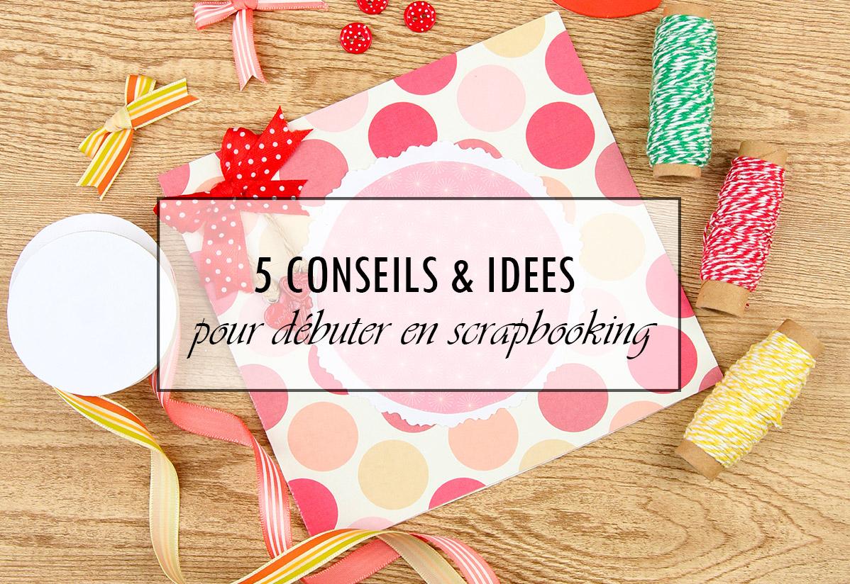 5 conseils et idées pour débuter en scrapbooking