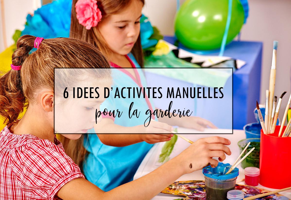 6 idées d'activités manuelles pour la garderie