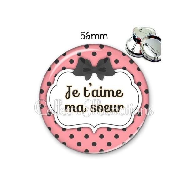 Badge 56mm Je Taime Ma Sœur