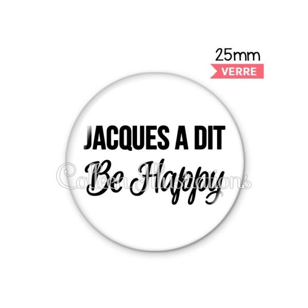 Cabochon en verre Jacques a dit Be happy - Photo n°1