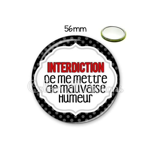 Miroir 56mm Interdiction de me mettre de mauvaise humeur - Photo n°1