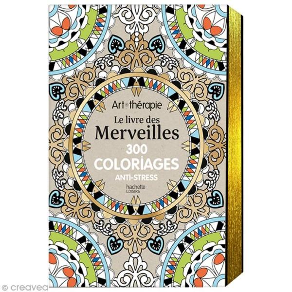 Coloriage Adulte Therapie.Livre Coloriage Adulte Anti Stress Le Livre Des Merveilles 300