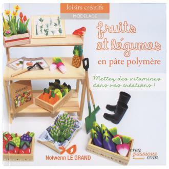 Livre Fruits et légumes en pâte polymère - Nolwenn Le Grand